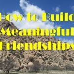 How to Build Meaningful Friendships