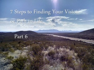 7 Steps to Finding Your Vision or Path in Life - Part 6