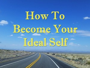How To Become Your Ideal Self