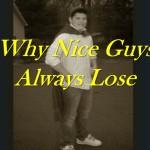 Why Nice Guys Always Lose
