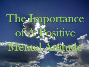 The Importance of A Positive Mental Attitude